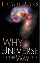 Why the Universe Is The Way It Is, a book by astronomer Dr. Hugh Ross